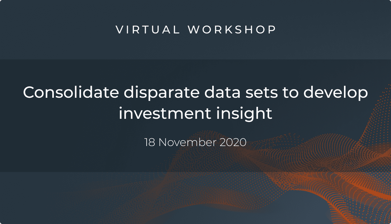 Virtual workshop: Consolidate disparate data sets to develop investment insight  – 18 Nov 2020
